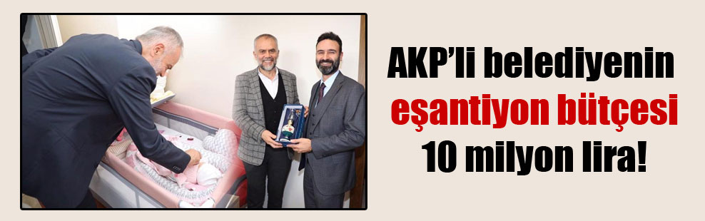 AKP'li belediyenin eşantiyon bütçesi 10 milyon lira!