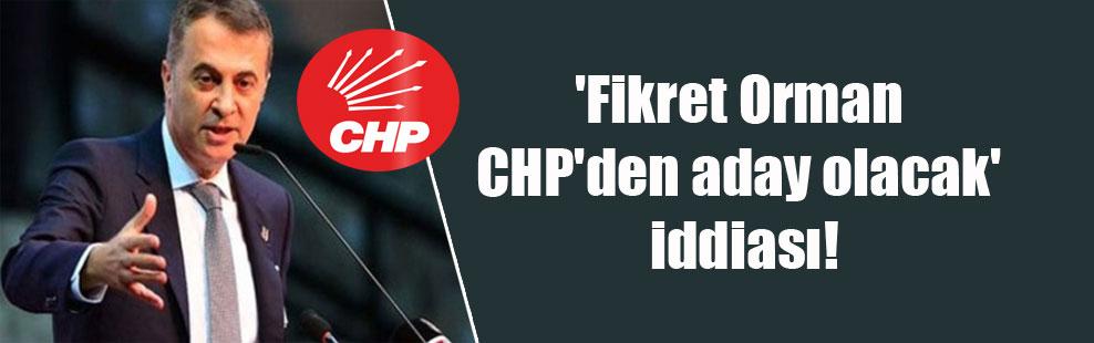 'Fikret Orman CHP'den aday olacak' iddiası!