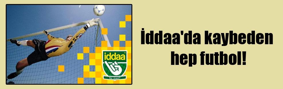İddaa'da kaybeden hep futbol!