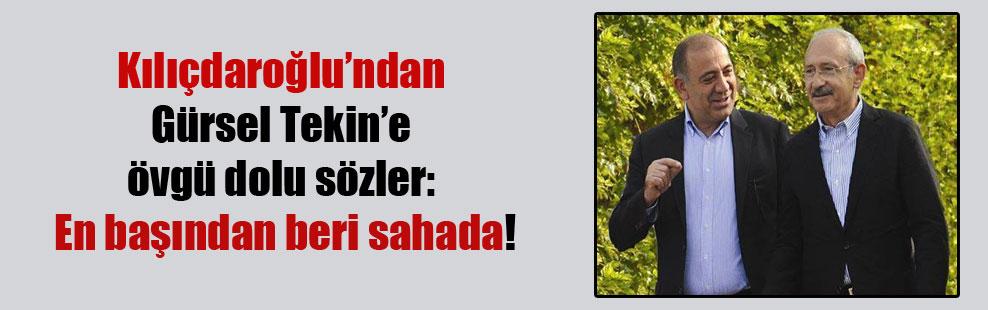Kılıçdaroğlu'ndan Gürsel Tekin'e övgü dolu sözler: En başından beri sahada!