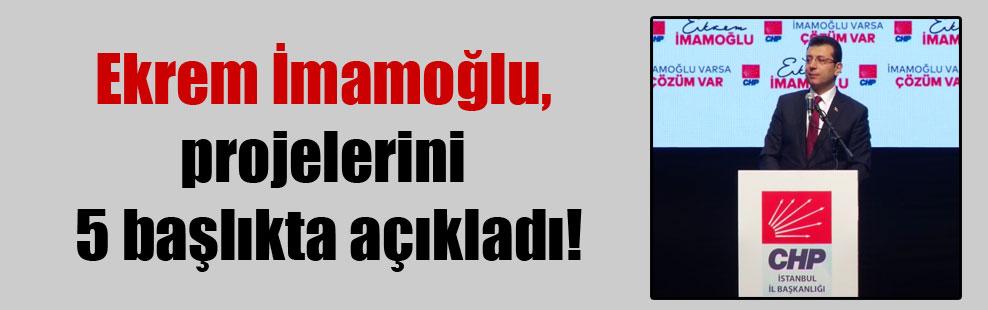 Ekrem İmamoğlu, projelerini 5 başlıkta açıkladı!