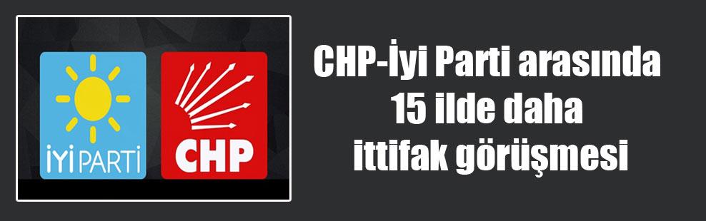 CHP-İyi Parti arasında 15 ilde daha ittifak görüşmesi