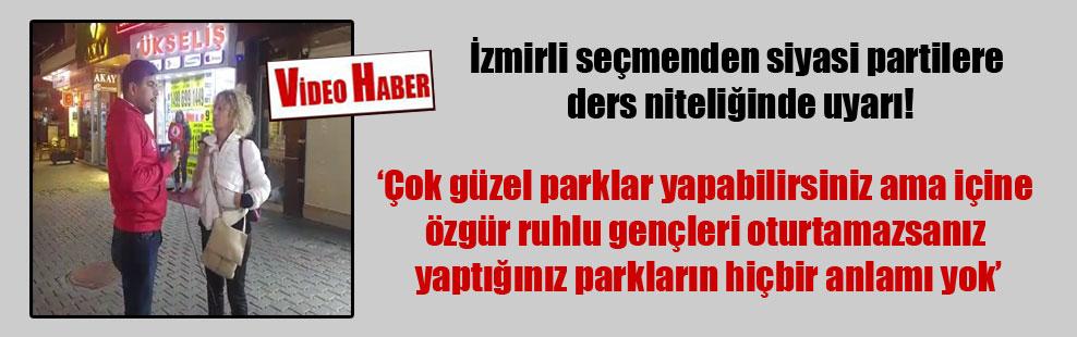 İzmirli seçmenden siyasi partilere ders niteliğinde uyarı!