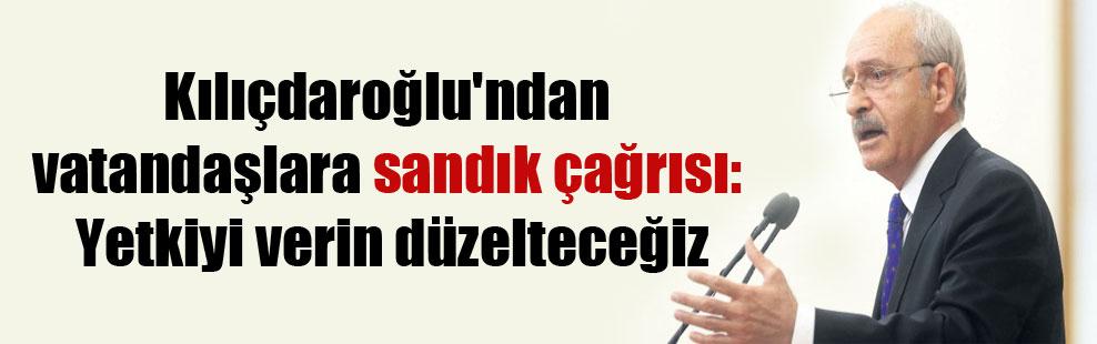 Kılıçdaroğlu'ndan vatandaşlara sandık çağrısı: Yetkiyi verin düzelteceğiz