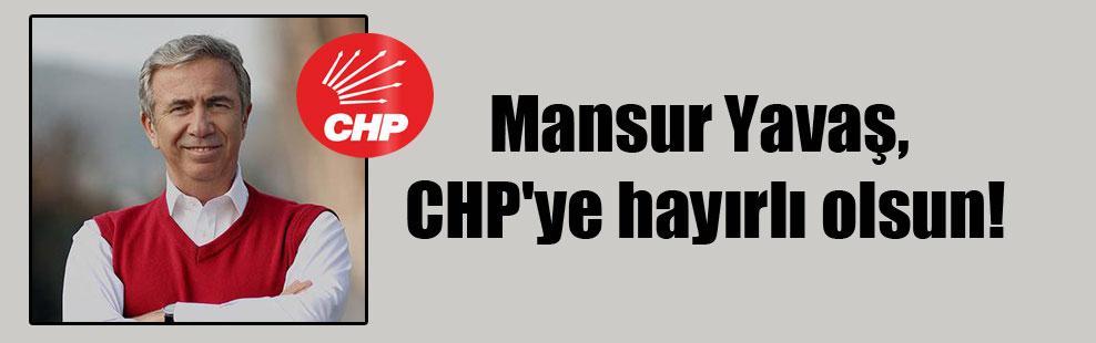 Mansur Yavaş, CHP'ye hayırlı olsun!