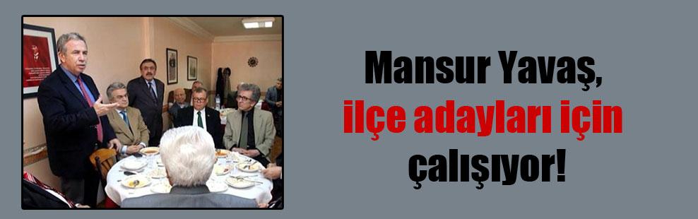 Mansur Yavaş, ilçe adayları için çalışıyor!