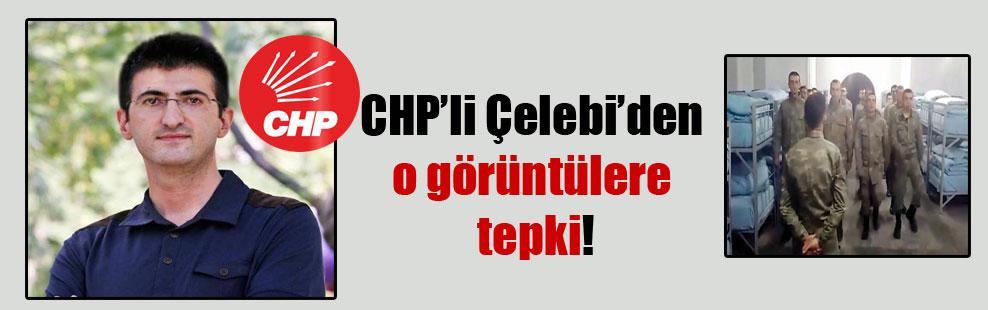 CHP'li Çelebi'den o görüntülere tepki!