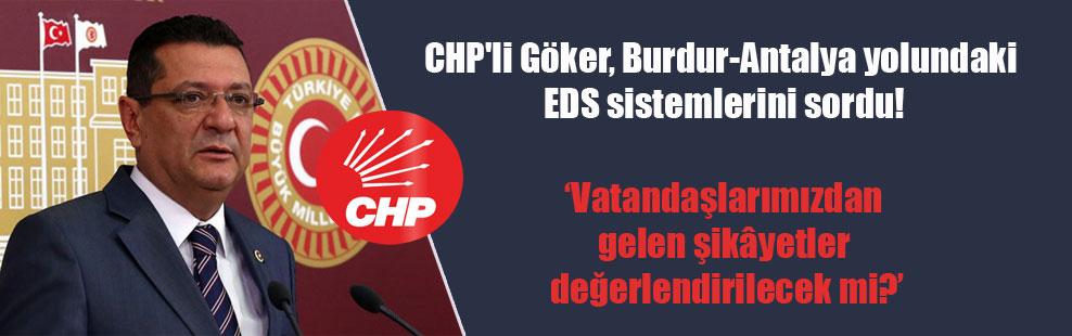 CHP'li Göker, Burdur-Antalya yolundaki EDS sistemlerini sordu!