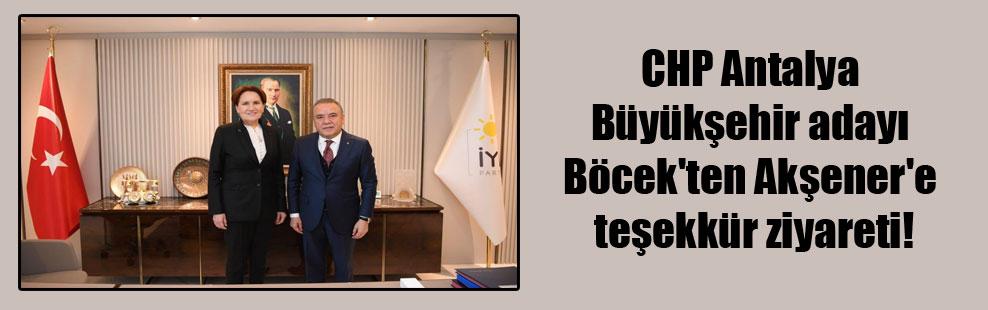 CHP Antalya Büyükşehir adayı Böcek'ten Akşener'e teşekkür ziyareti!