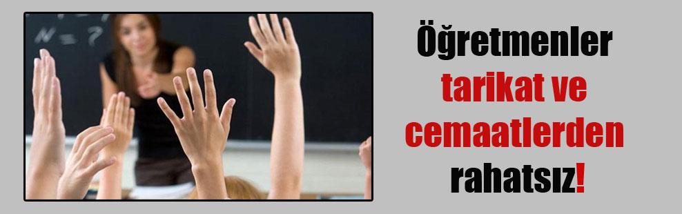 Öğretmenler tarikat ve cemaatlerden rahatsız!
