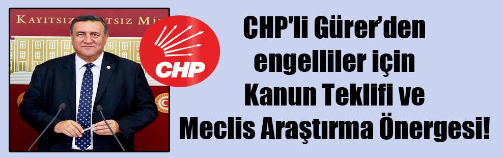 CHP'li Gürer'den engelliler için Kanun Teklifi ve Meclis Araştırma Önergesi!