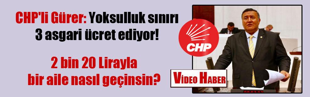 CHP'li Gürer: Yoksulluk sınırı 3 asgari ücret ediyor!