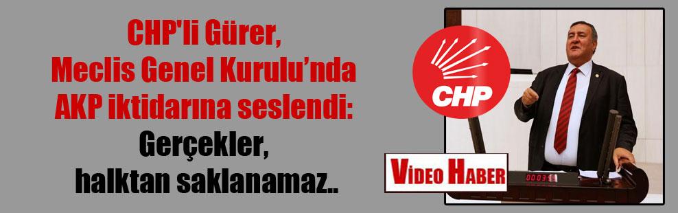 CHP'li Gürer, Meclis Genel Kurulu'nda AKP iktidarına seslendi: Gerçekler, halktan saklanamaz..
