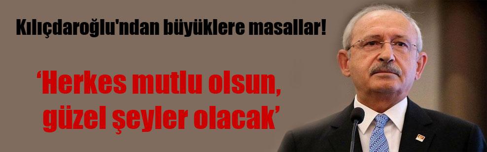 Kılıçdaroğlu'ndan büyüklere masallar!