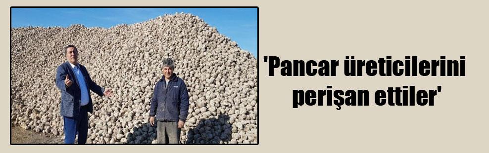 'Pancar üreticilerini perişan ettiler'
