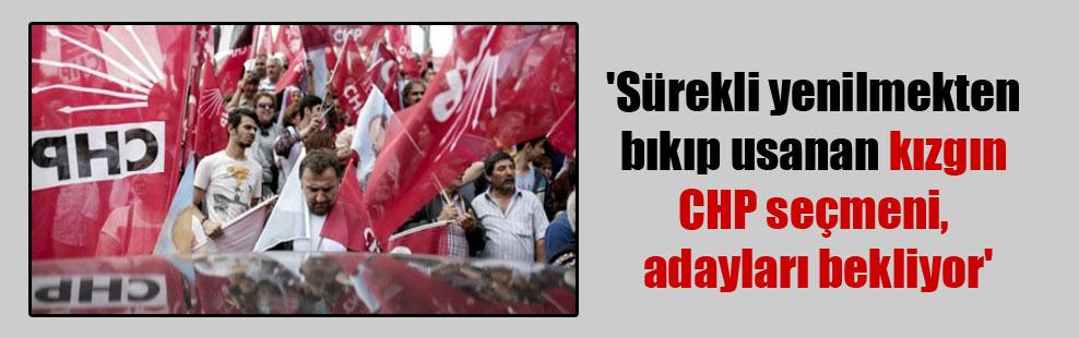 'Sürekli yenilmekten bıkıp usanan kızgın CHP seçmeni, adayları bekliyor'