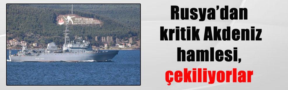 Rusya'dan kritik Akdeniz hamlesi, çekiliyorlar