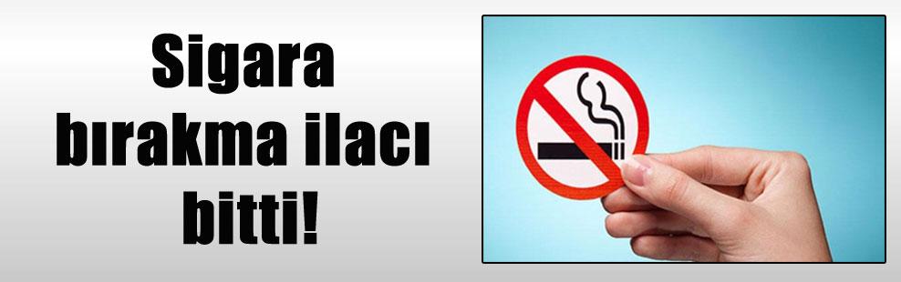 Sigara bırakma ilacı bitti!