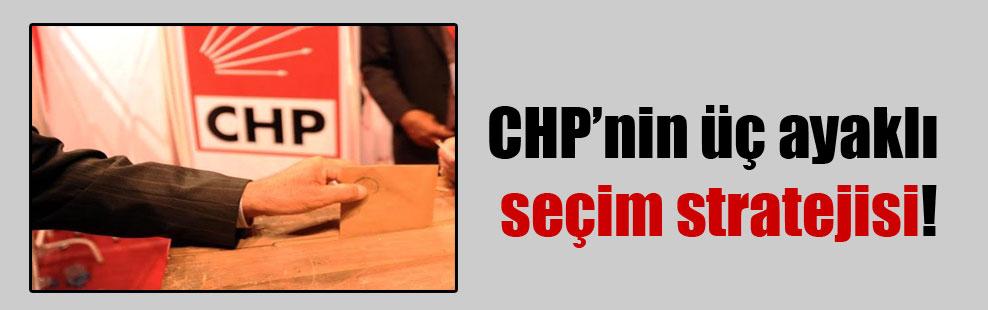 CHP'nin üç ayaklı seçim stratejisi!