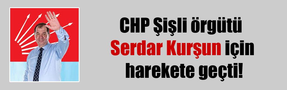 CHP Şişli örgütü Serdar Kurşun için harekete geçti!