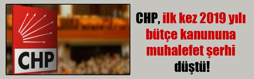 CHP, ilk kez 2019 yılı bütçe kanununa muhalefet şerhi düştü!