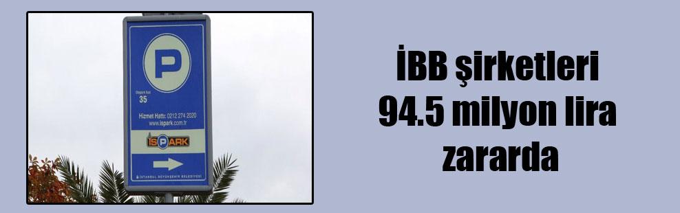 İBB şirketleri 94.5 milyon lira zararda
