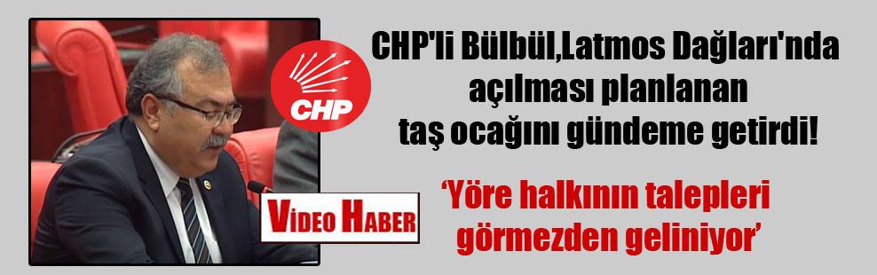 CHP'li Bülbül, Latmos Dağları'nda açılması planlanan taş ocağını gündeme getirdi!