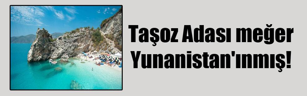 Taşoz Adası meğer Yunanistan'ınmış!