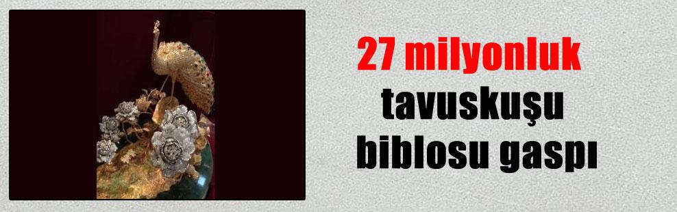 27 milyonluk tavuskuşu biblosu gaspı