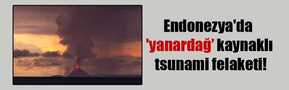Endonezya'da 'yanardağ kaynaklı tsunami felaketi!