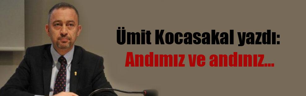 Ümit Kocasakal yazdı: Andımız ve andınız…