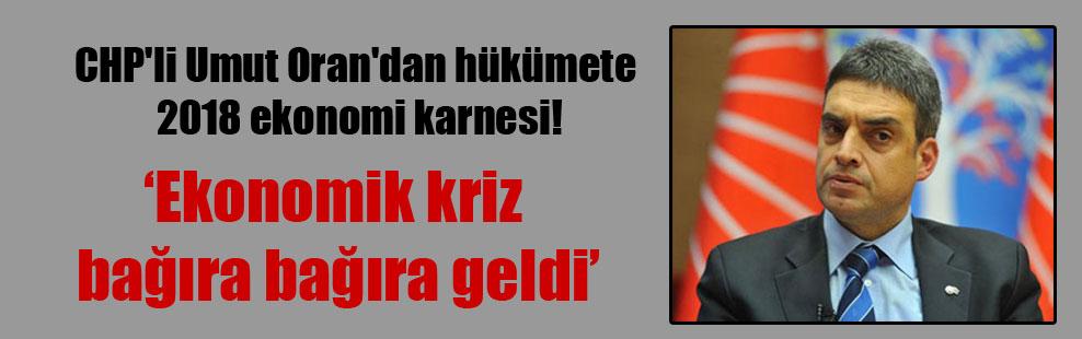 CHP'li Umut Oran'dan hükümete 2018 ekonomi karnesi!