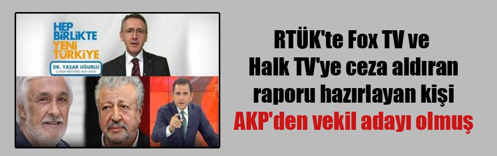 RTÜK'te Fox TV ve Halk TV'ye ceza aldıran raporu hazırlayan kişi AKP'den vekil adayı olmuş