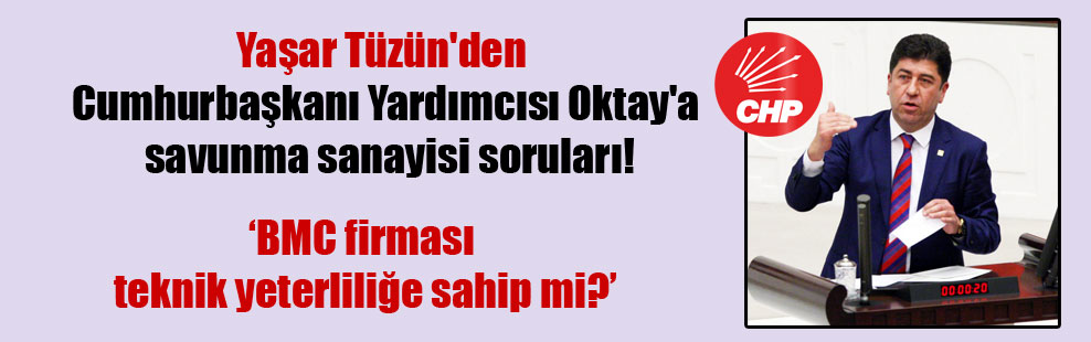Yaşar Tüzün'den Cumhurbaşkanı Yardımcısı Oktay'a savunma sanayisi soruları!