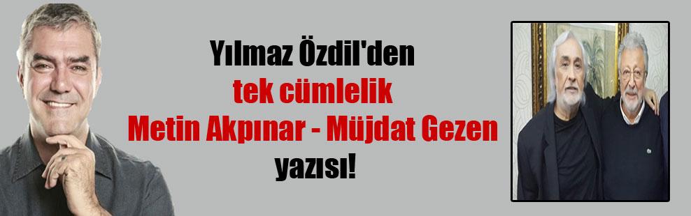 Yılmaz Özdil'den tek cümlelik Metin Akpınar – Müjdat Gezen yazısı!