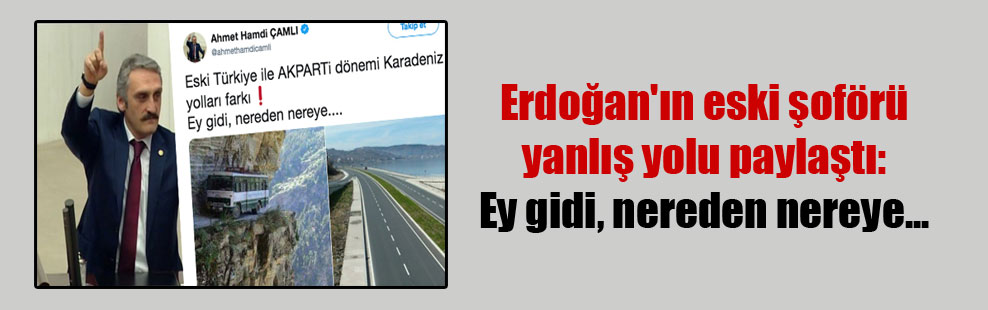 Erdoğan'ın eski şoförü yanlış yolu paylaştı: Ey gidi, nereden nereye…