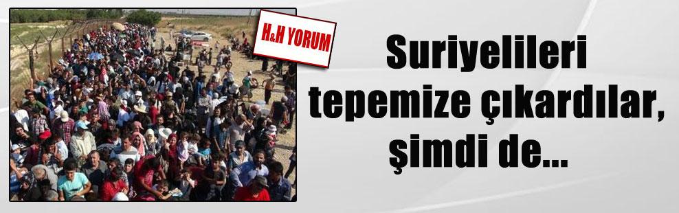 Suriyelileri tepemize çıkardılar, şimdi de…