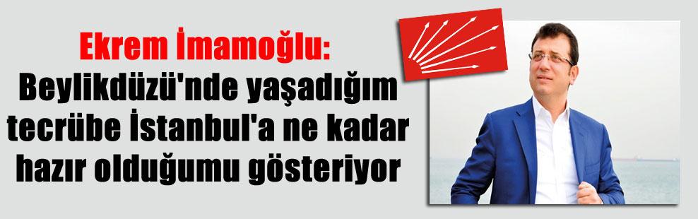 Ekrem İmamoğlu: Beylikdüzü'nde yaşadığım tecrübe İstanbul'a ne kadar hazır olduğumu gösteriyor