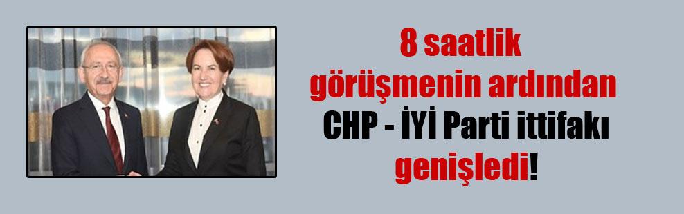 8 saatlik görüşmenin ardından CHP – İYİ Parti ittifakı genişledi!