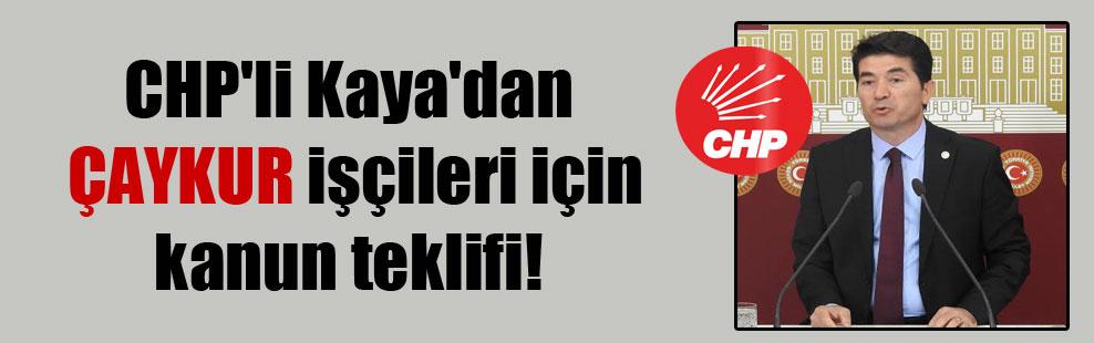 CHP'li Kaya'dan ÇAYKUR işçileri için kanun teklifi!