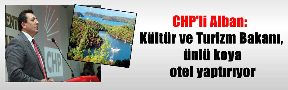 CHP'li Alban: Kültür ve Turizm Bakanı, ünlü koya otel yaptırıyor