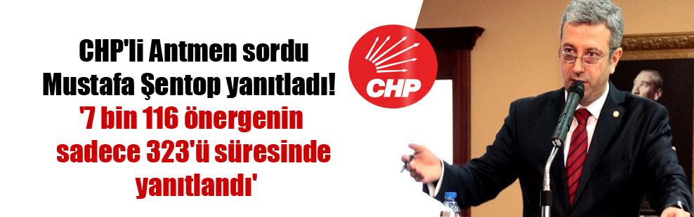 CHP'li Antmen sordu Mustafa Şentop yanıtladı!  '7 bin 116 önergenin sadece 323'ü süresinde yanıtlandı'