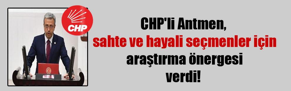 CHP'li Antmen, sahte ve hayali seçmenler için araştırma önergesi verdi!