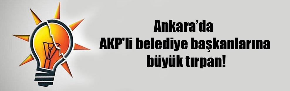 Ankara'da AKP'li belediye başkanlarına büyük tırpan!
