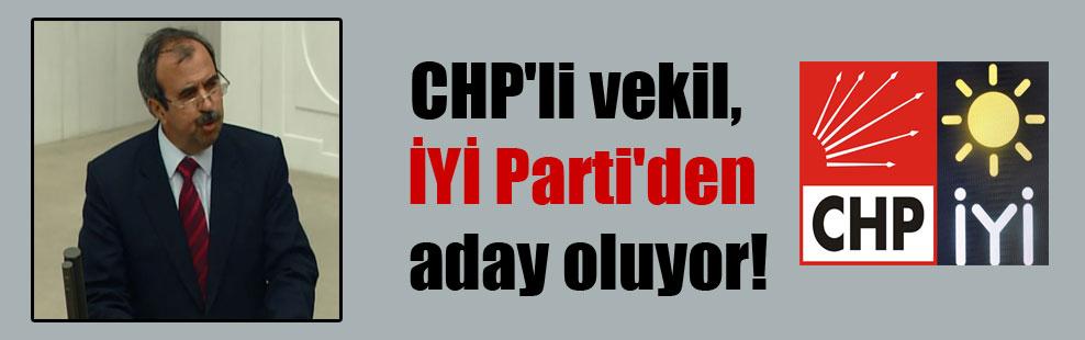 CHP'li vekil, İYİ Parti'den aday oluyor!