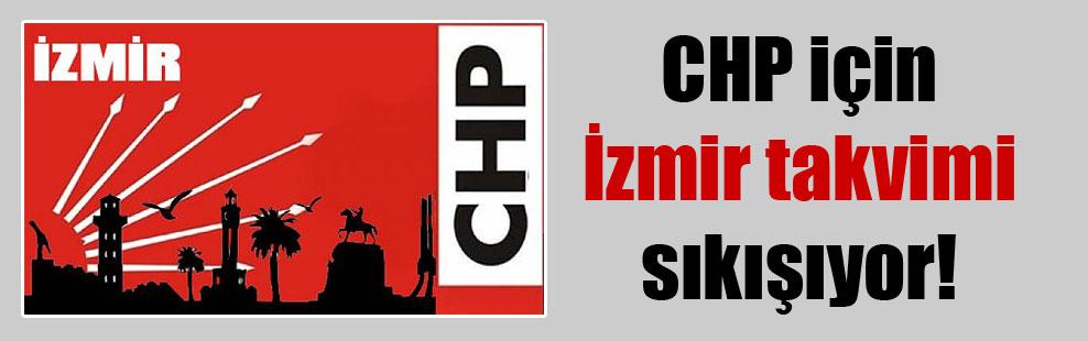 CHP için İzmir takvimi sıkışıyor!