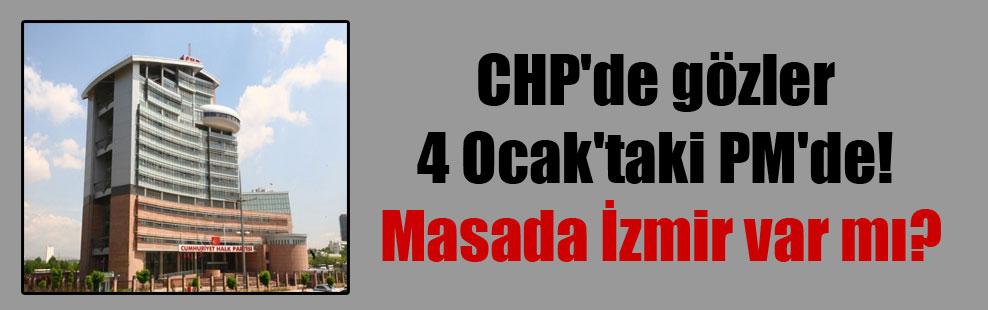 CHP'de gözler 4 Ocak'taki PM'de! Masada İzmir var mı?