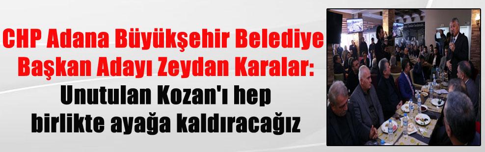 CHP Adana Büyükşehir Belediye Başkan Adayı Zeydan Karalar: Unutulan Kozan'ı hep birlikte ayağa kaldıracağız