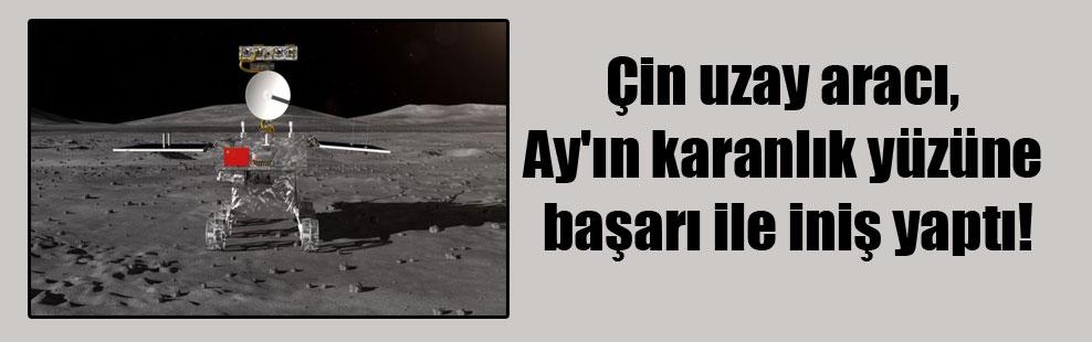 Çin uzay aracı, Ay'ın karanlık yüzüne başarı ile iniş yaptı!