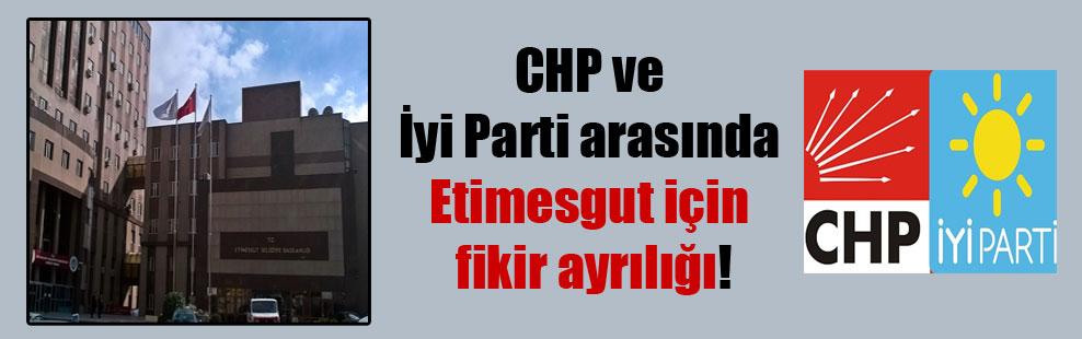 CHP ve İyi Parti arasında Etimesgut için fikir ayrılığı!